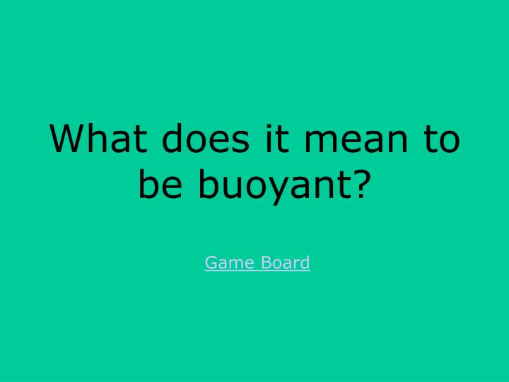What does it mean to be buoyant?