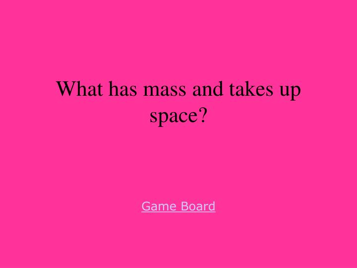 What has mass and takes up space?