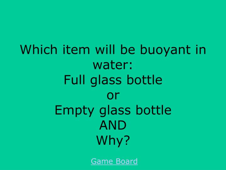 Which item will be buoyant in water: