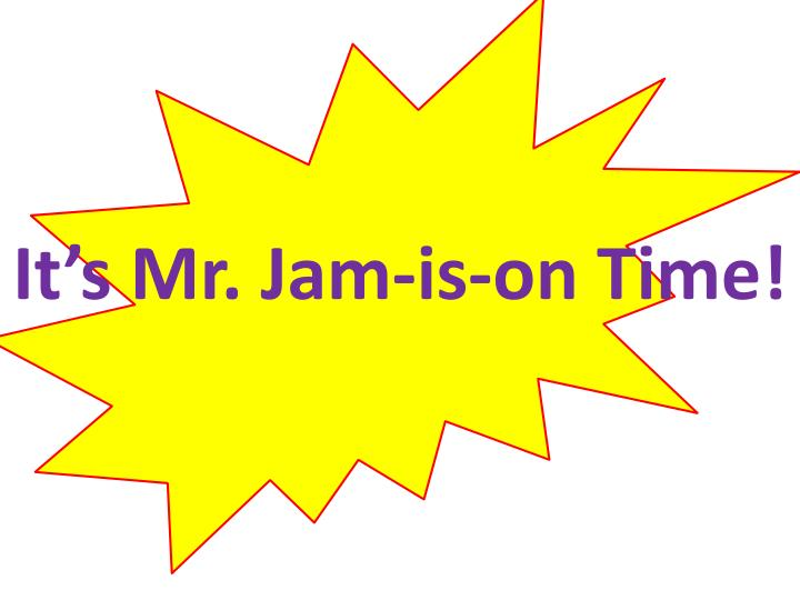 It's Mr. Jam-is-on Time!