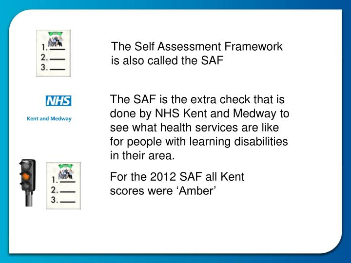 The Self Assessment Framework is also called the SAF
