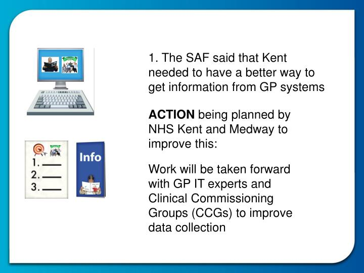 1. The SAF said that Kent needed to have a better way to get information from GP systems