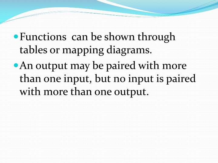 Functions  can be shown through tables or mapping diagrams.