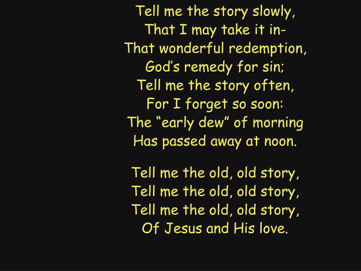 Tell me the story slowly,