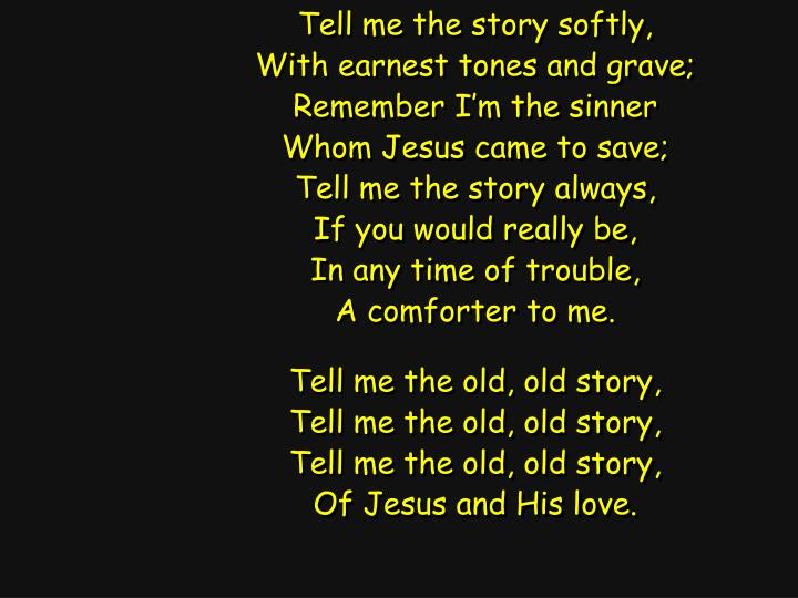 Tell me the story softly,