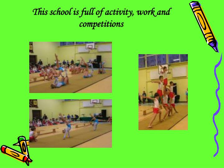 This school is full of activity, work and competitions