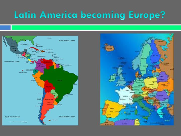 Latin america becoming europe