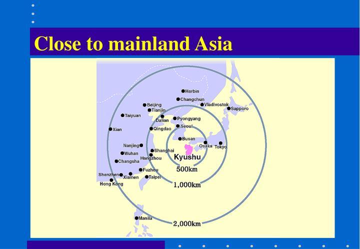 Close to mainland Asia
