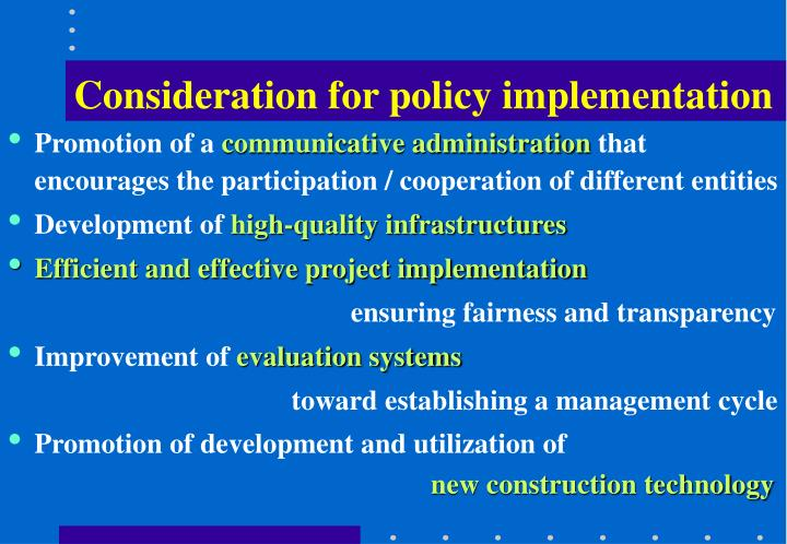 Consideration for policy implementation