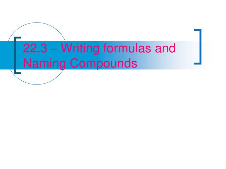 22 3 writing formulas and naming compounds