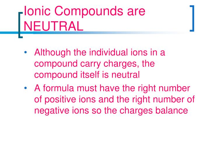 Ionic Compounds are NEUTRAL