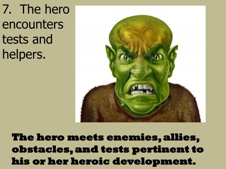 7.  The hero encounters tests and helpers.