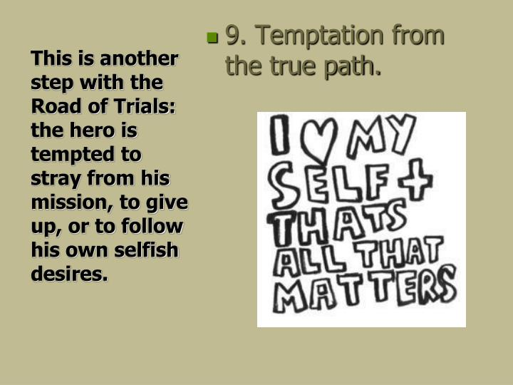 9. Temptation from the true path.