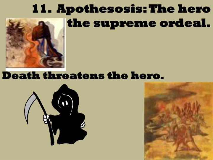 11.  Apothesosis: The hero endures the supreme ordeal.
