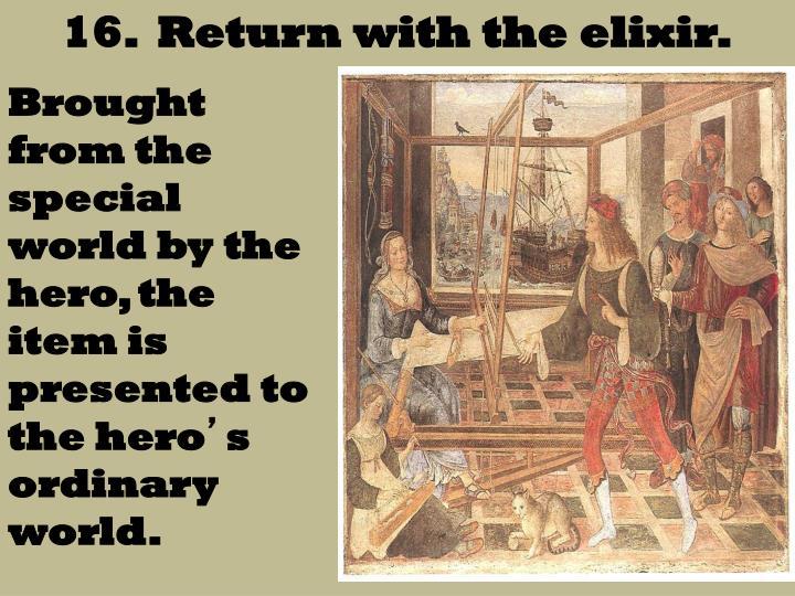 16.  Return with the elixir.