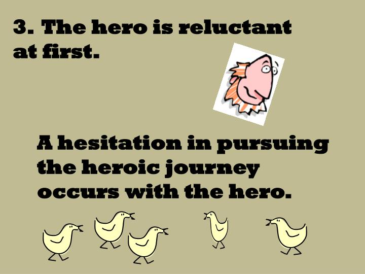 3.  The hero is reluctant at first.