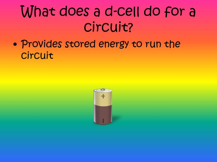 What does a d cell do for a circuit