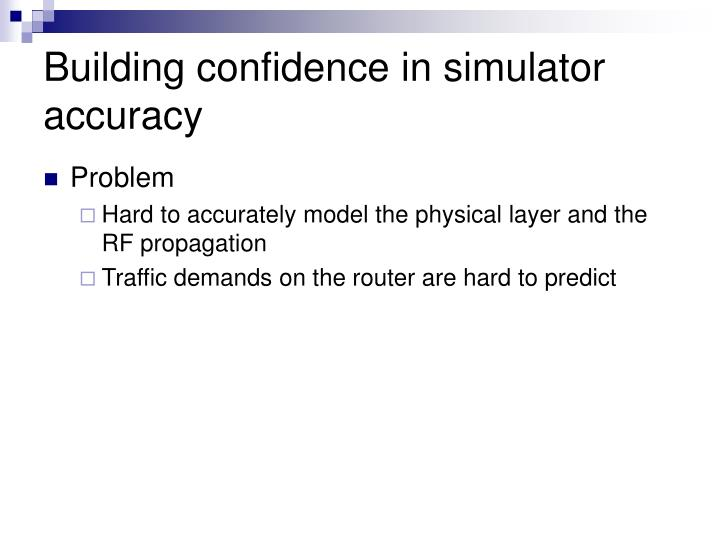 Building confidence in simulator accuracy