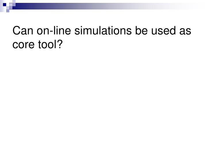 Can on-line simulations be used as core tool?