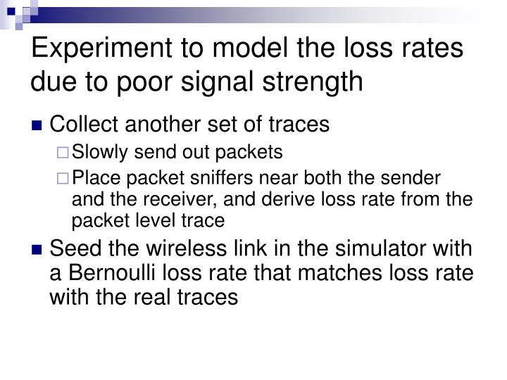 Experiment to model the loss rates due to poor signal strength
