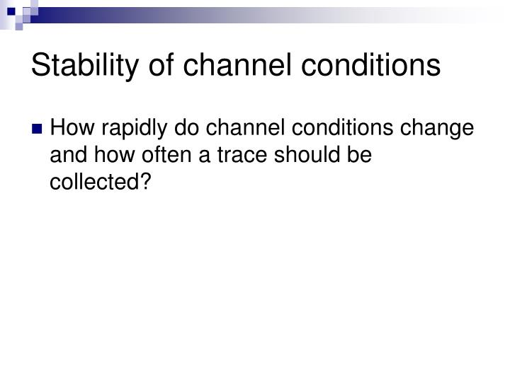 Stability of channel conditions