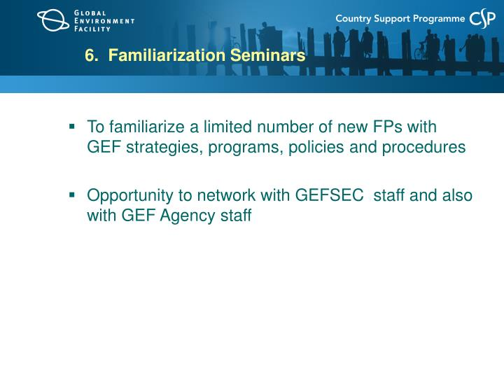 6.  Familiarization Seminars