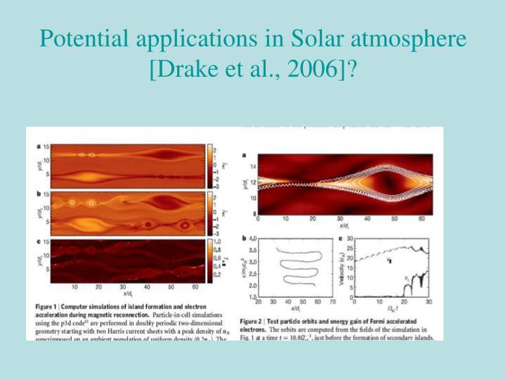 Potential applications in Solar atmosphere [Drake et al., 2006]?