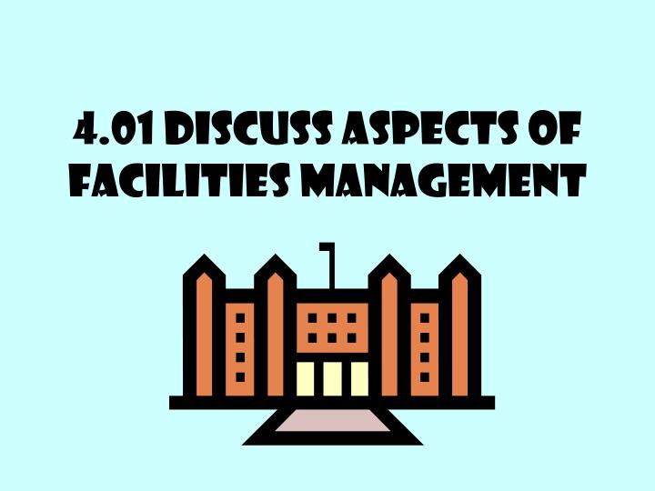 4 01 discuss aspects of facilities management