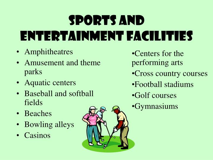 Sports and entertainment facilities