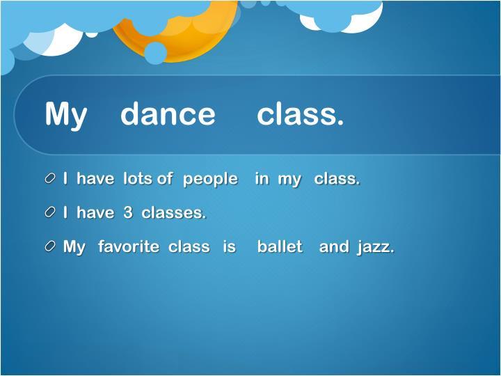 My    dance     class.