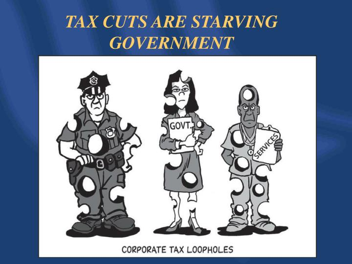TAX CUTS ARE STARVING GOVERNMENT