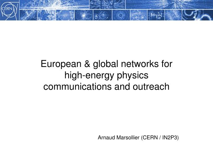 European & global networks for high-energy physics communications and outreach