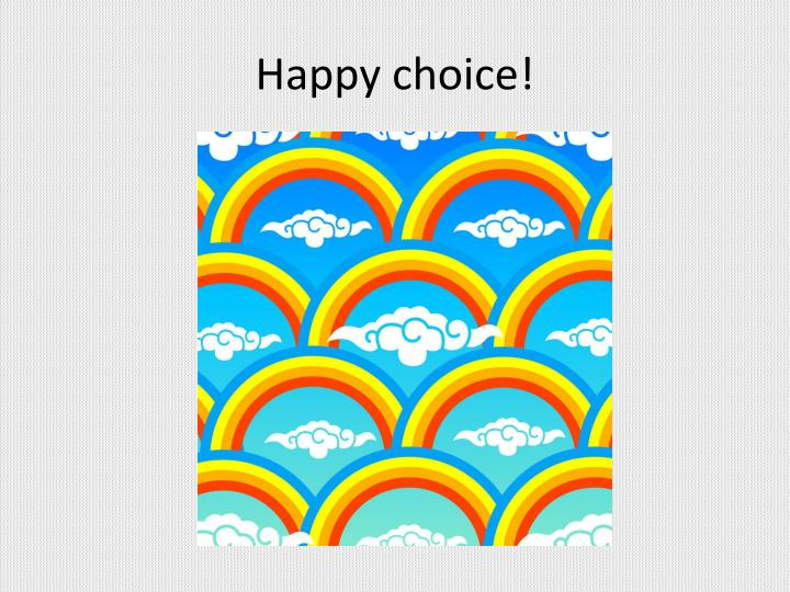 Happy choice!