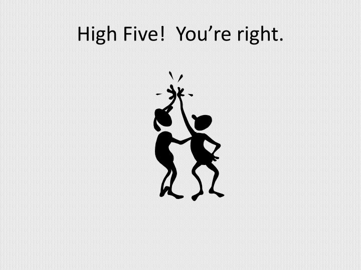 High Five!  You're right.