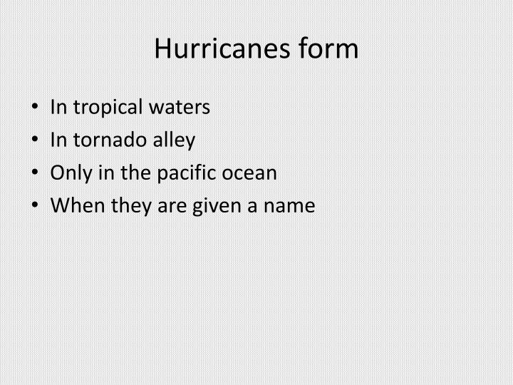 Hurricanes form