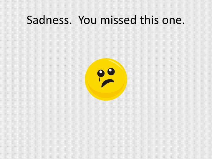 Sadness.  You missed this one.
