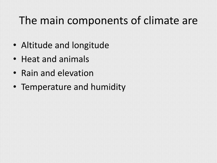 The main components of climate are