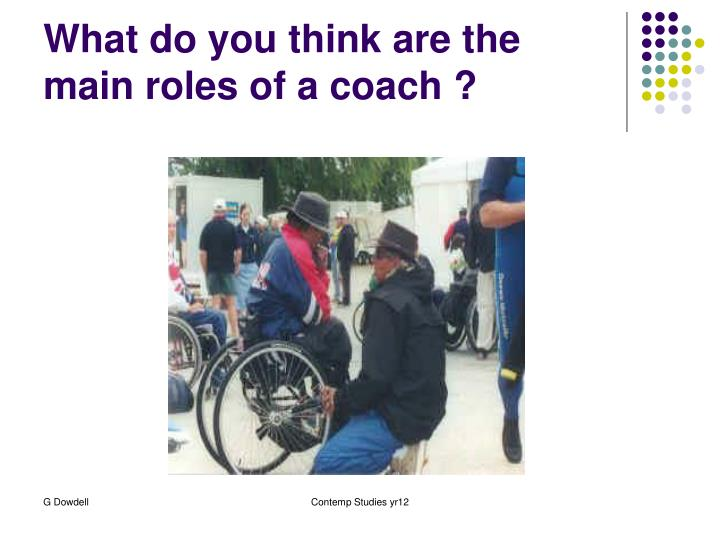 What do you think are the main roles of a coach ?