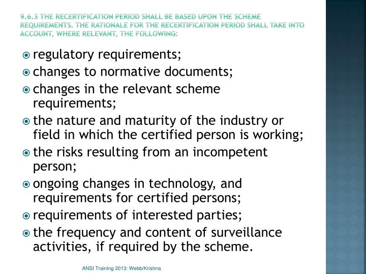 9.6.3 The recertification period shall be based upon the scheme requirements. The rationale for the recertification period shall take into account, where relevant, the following: