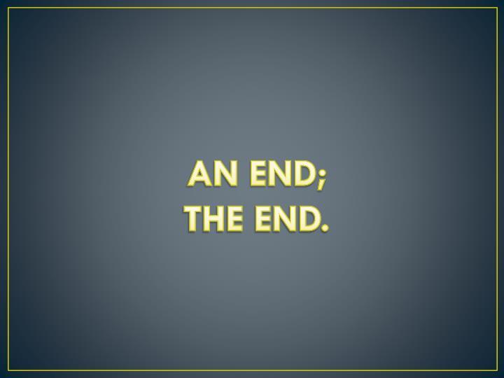AN END;
