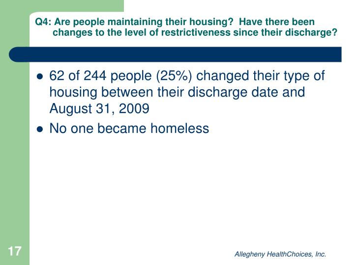 Q4: Are people maintaining their housing?  Have there been changes to the level of restrictiveness since their discharge?