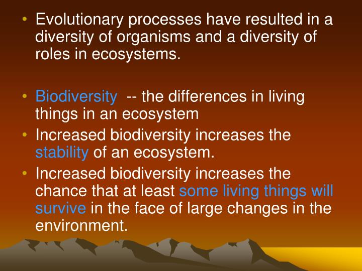 Evolutionary processes have resulted in a diversity of organisms and a diversity of roles in ecosystems.