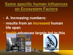 some specific human influences on ecosystem factors