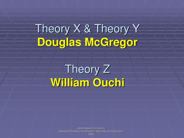 theory z william ouchi Together with william ouchi, he developed theory z which is about promoting stable employment, high sense of productivity and high employee morale and -satisfaction douglas mcgregor quotes the ingenuity of the average worker is sufficient to outwit any system of controls devised by management.