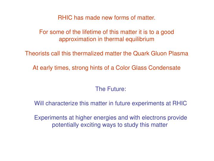 RHIC has made new forms of matter.