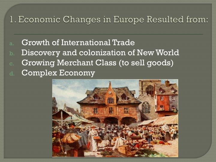 1. Economic Changes in Europe Resulted from: