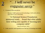 i will never be computer savvy