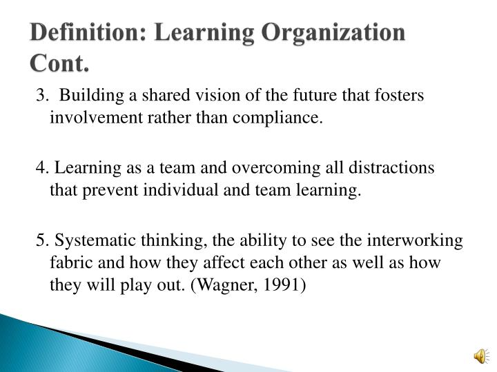 Definition: Learning Organization Cont.