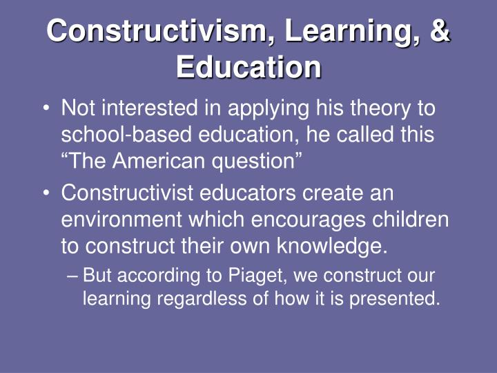 Constructivism, Learning, & Education