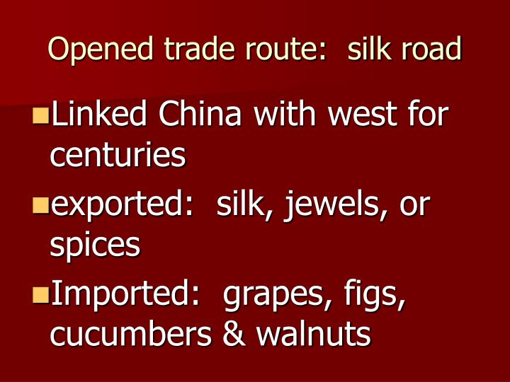 Opened trade route:  silk road
